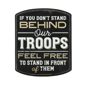 Stand Behind Our Troops Metal Sign